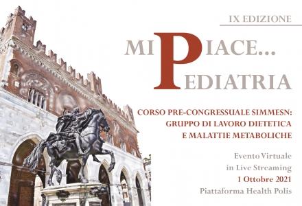 Corso Pre-Congressuale SIMMESN: Gruppo di Lavoro Dietetica e Malattie Metaboliche - MI PIACE...PEDIATRIA - IX Edizione